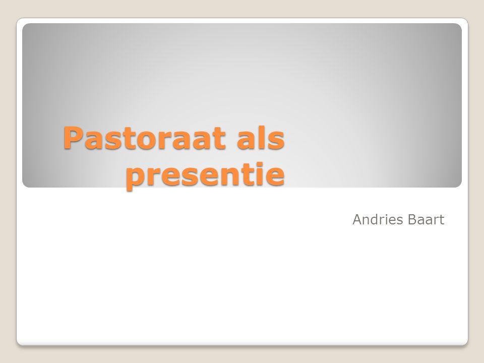 Pastoraat als presentie Andries Baart
