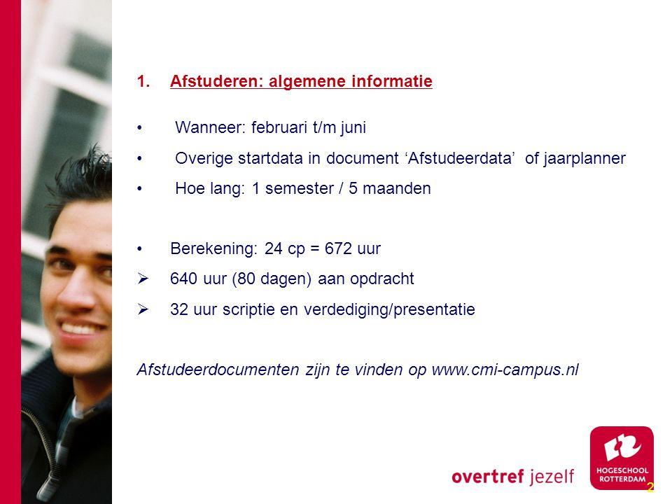 2 1.Afstuderen: algemene informatie Wanneer: februari t/m juni Overige startdata in document 'Afstudeerdata' of jaarplanner Hoe lang: 1 semester / 5 m