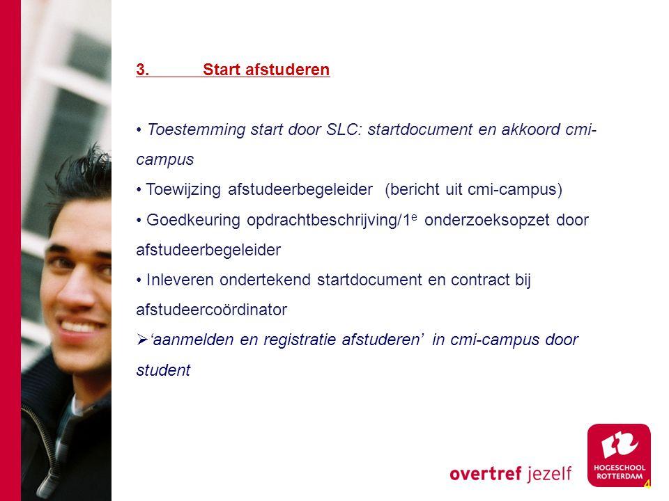 4 3.Start afstuderen Toestemming start door SLC: startdocument en akkoord cmi- campus Toewijzing afstudeerbegeleider (bericht uit cmi-campus) Goedkeur