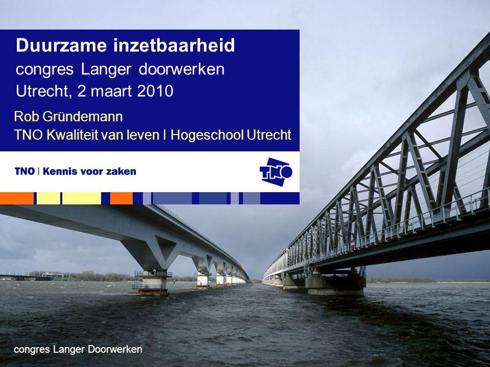 congres Langer Doorwerken Rob Gründemann TNO Kwaliteit van leven I Hogeschool Utrecht Duurzame inzetbaarheid congres Langer doorwerken Utrecht, 2 maar