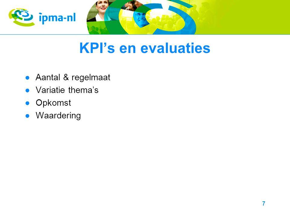 KPI's en evaluaties ●Aantal & regelmaat ●Variatie thema's ●Opkomst ●Waardering 7