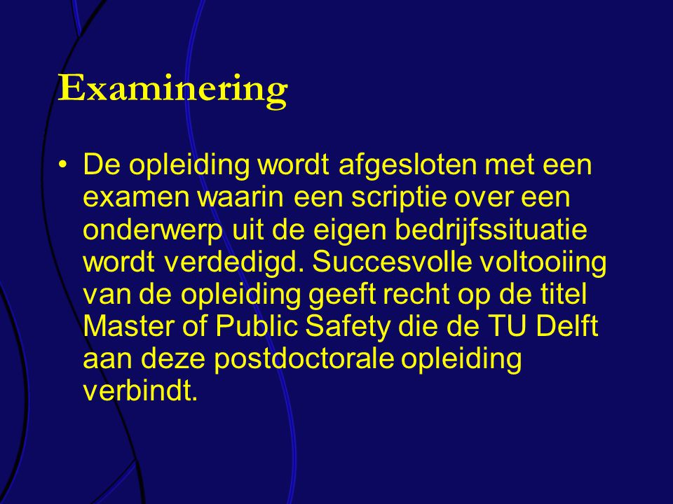 Examinering De opleiding wordt afgesloten met een examen waarin een scriptie over een onderwerp uit de eigen bedrijfssituatie wordt verdedigd.