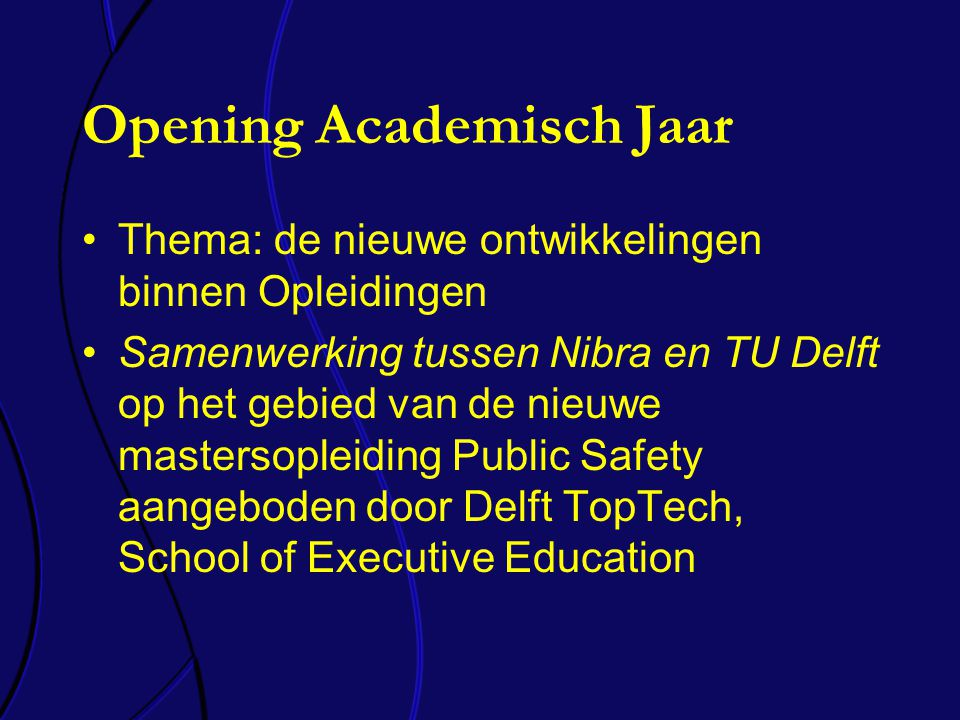 Opening Academisch Jaar Thema: de nieuwe ontwikkelingen binnen Opleidingen Samenwerking tussen Nibra en TU Delft op het gebied van de nieuwe mastersopleiding Public Safety aangeboden door Delft TopTech, School of Executive Education