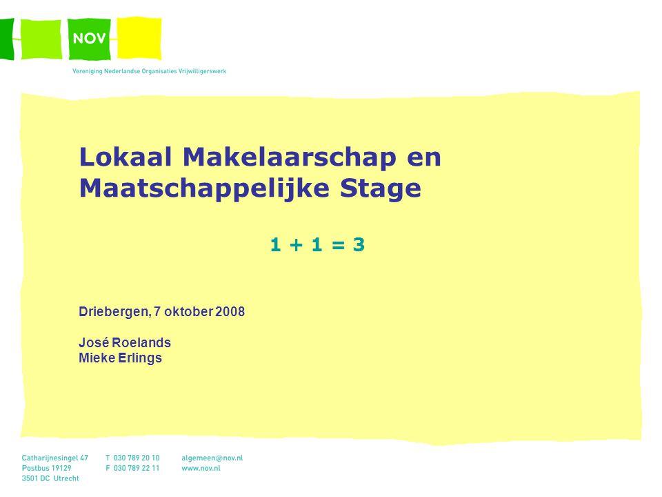 Lokaal Makelaarschap en Maatschappelijke Stage 1 + 1 = 3 Driebergen, 7 oktober 2008 José Roelands Mieke Erlings