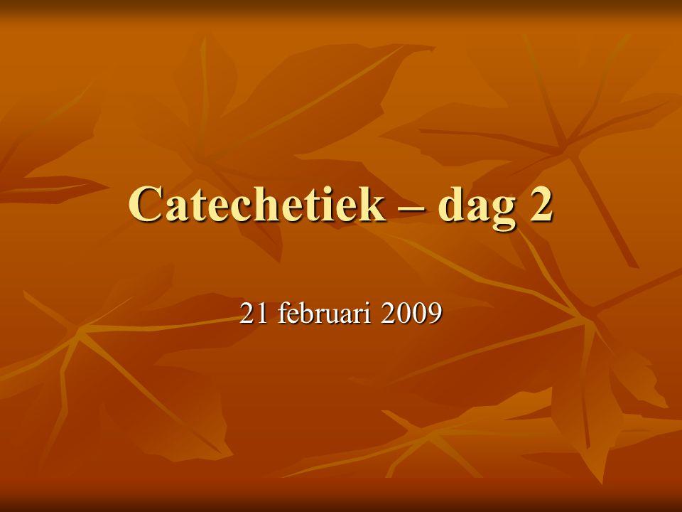 Catechetiek – dag 2 21 februari 2009