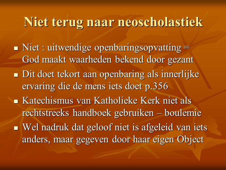 Niet terug naar neoscholastiek Niet : uitwendige openbaringsopvatting = God maakt waarheden bekend door gezant Niet : uitwendige openbaringsopvatting
