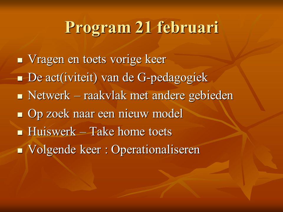 Program 21 februari Vragen en toets vorige keer Vragen en toets vorige keer De act(iviteit) van de G-pedagogiek De act(iviteit) van de G-pedagogiek Ne