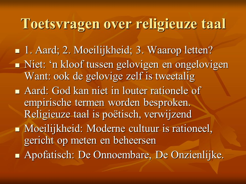 Toetsvragen over religieuze taal 1. Aard; 2. Moeilijkheid; 3. Waarop letten? 1. Aard; 2. Moeilijkheid; 3. Waarop letten? Niet: 'n kloof tussen gelovig