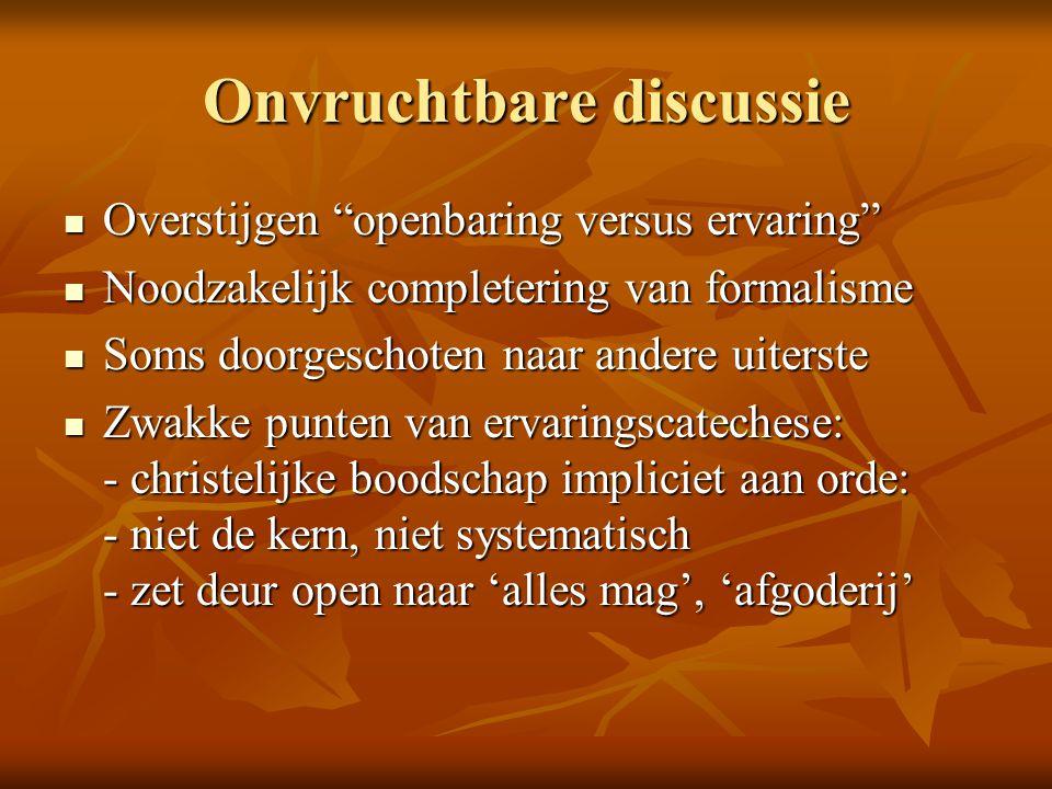"""Onvruchtbare discussie Overstijgen """"openbaring versus ervaring"""" Overstijgen """"openbaring versus ervaring"""" Noodzakelijk completering van formalisme Nood"""