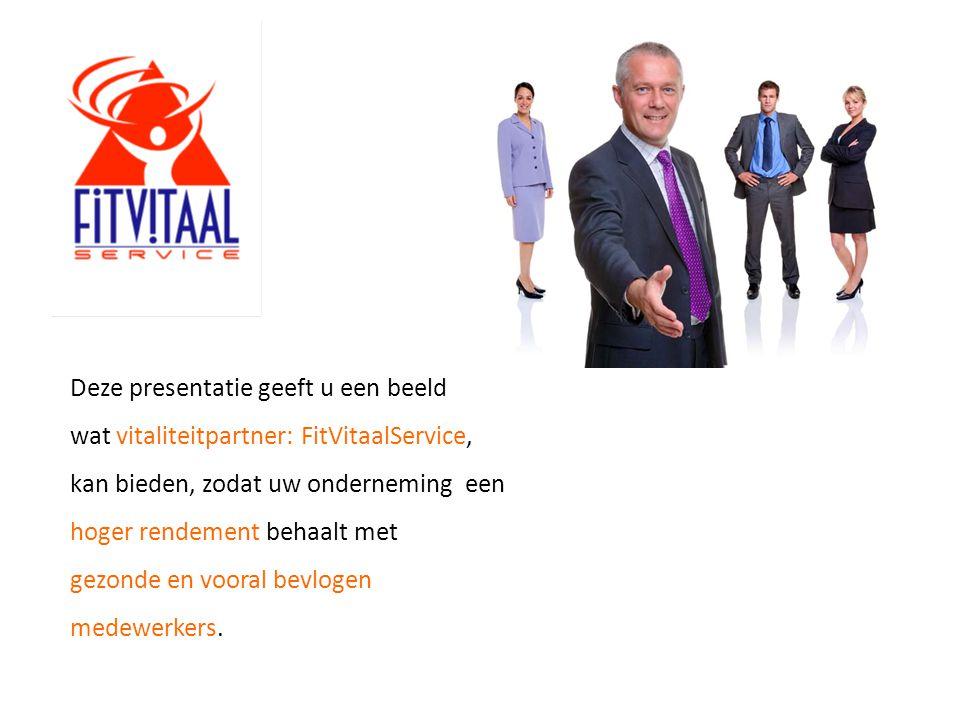 Deze presentatie geeft u een beeld wat vitaliteitpartner: FitVitaalService, kan bieden, zodat uw onderneming een hoger rendement behaalt met gezonde en vooral bevlogen medewerkers.