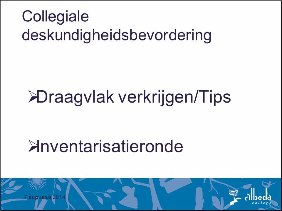 7 augustus 2014 Collegiale deskundigheidsbevordering  Draagvlak verkrijgen/Tips  Inventarisatieronde