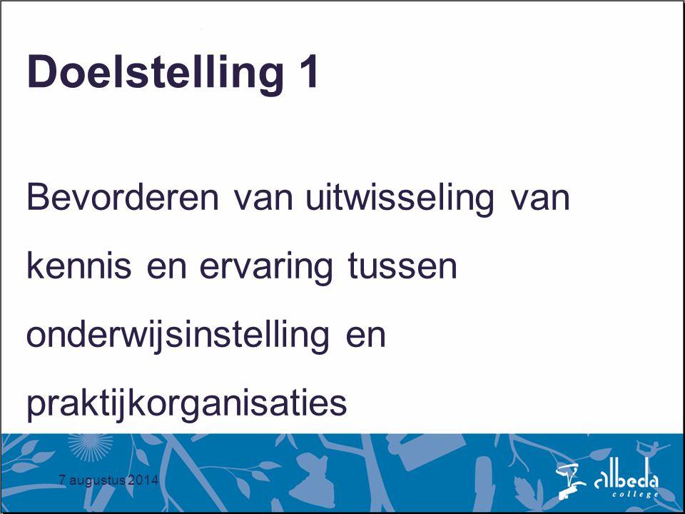 7 augustus 2014 Doelstelling 1 Bevorderen van uitwisseling van kennis en ervaring tussen onderwijsinstelling en praktijkorganisaties