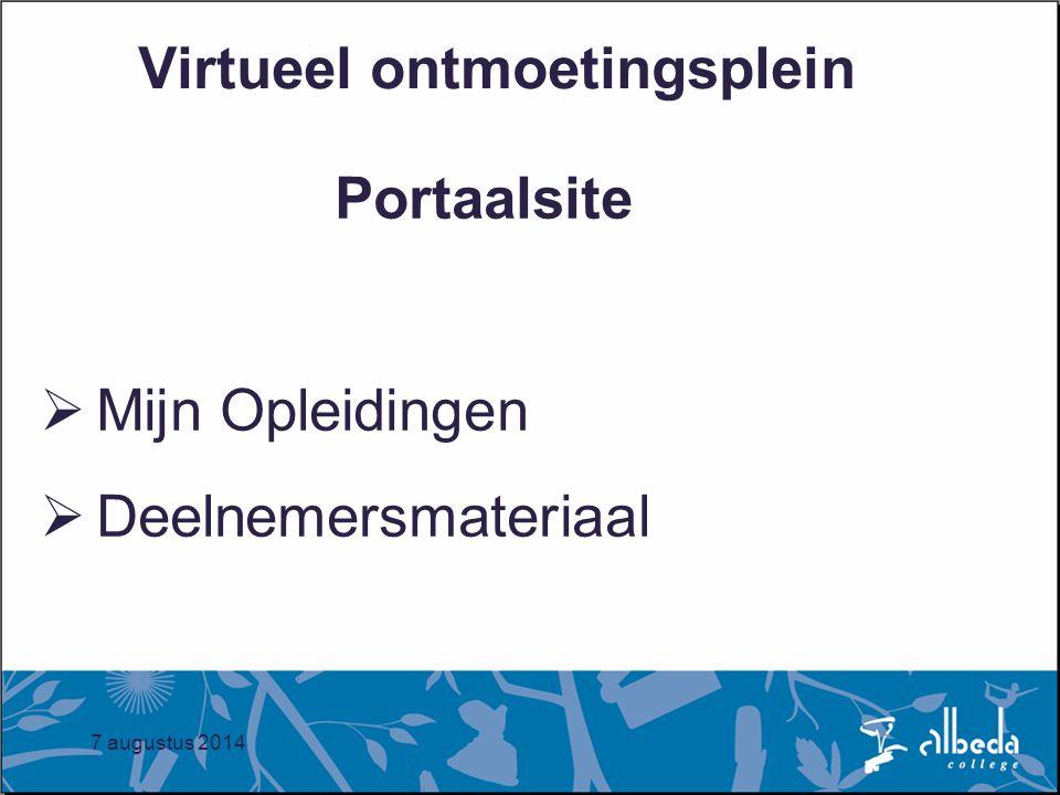 7 augustus 2014 Virtueel ontmoetingsplein Portaalsite  Mijn Opleidingen  Deelnemersmateriaal