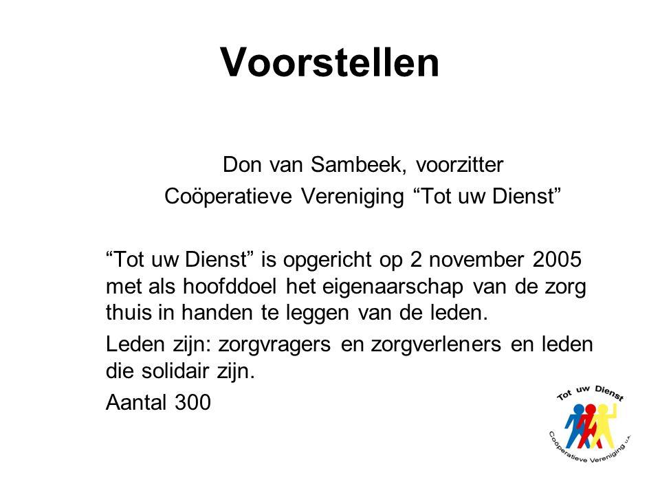 """Voorstellen Don van Sambeek, voorzitter Coöperatieve Vereniging """"Tot uw Dienst"""" """"Tot uw Dienst"""" is opgericht op 2 november 2005 met als hoofddoel het"""
