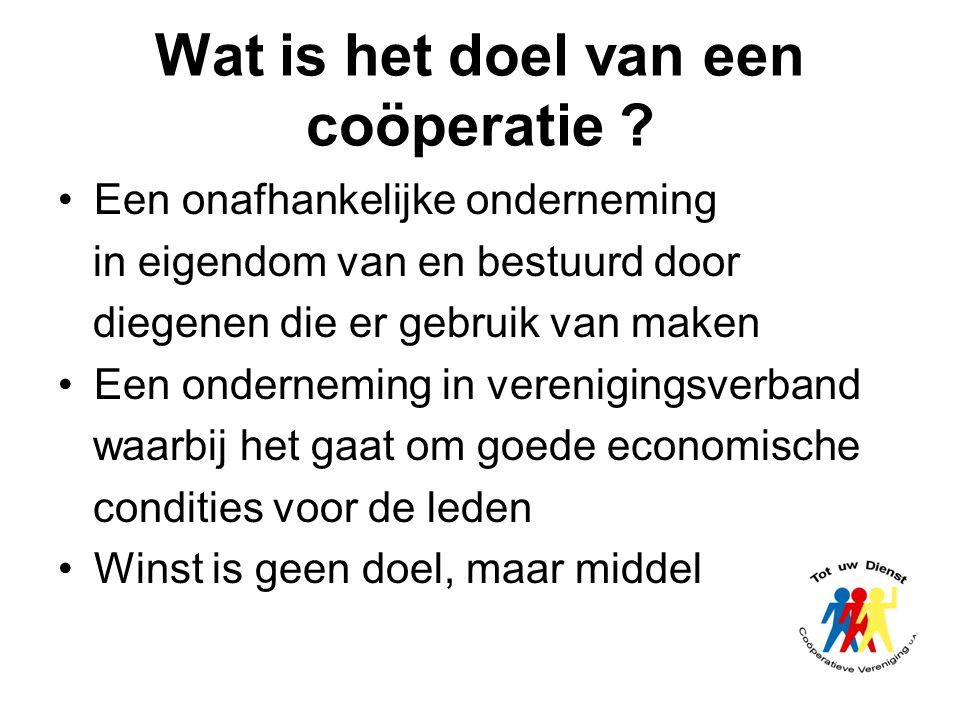 Wat is het doel van een coöperatie ? Een onafhankelijke onderneming in eigendom van en bestuurd door diegenen die er gebruik van maken Een onderneming