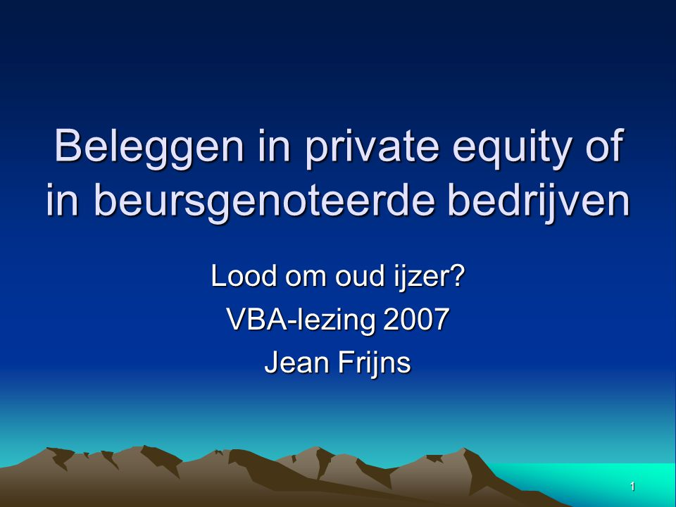 1 Beleggen in private equity of in beursgenoteerde bedrijven Lood om oud ijzer.