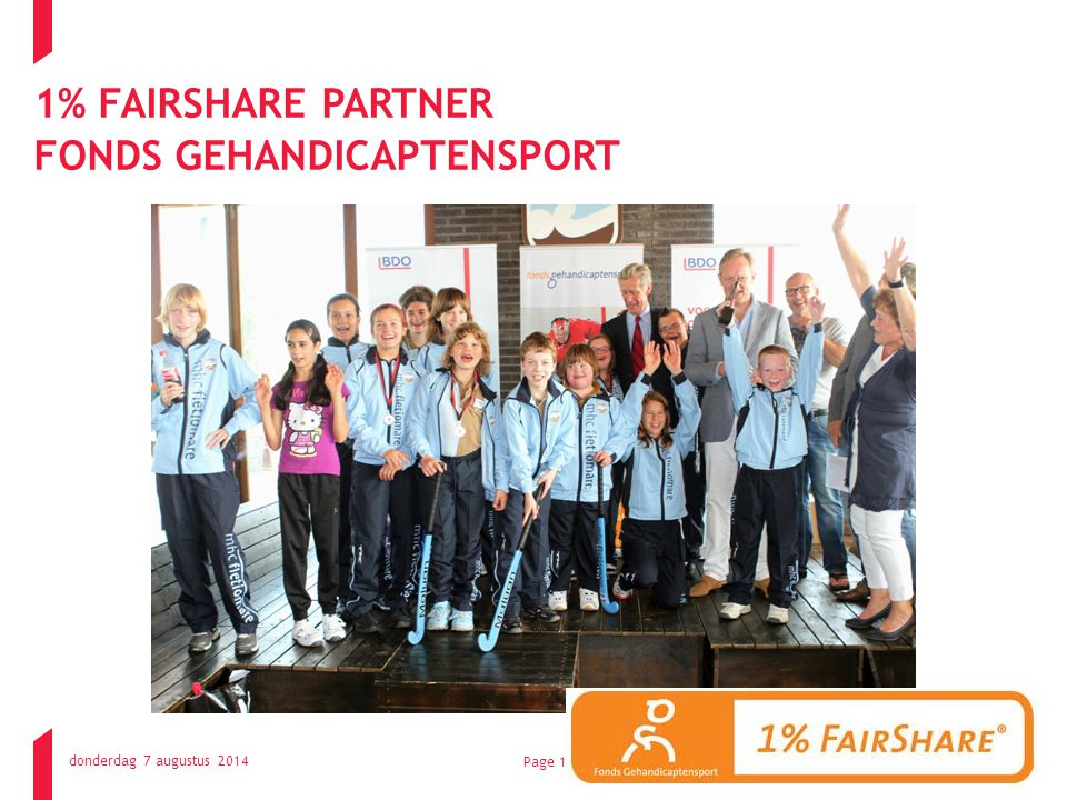 donderdag 7 augustus 2014 © 2010 BDOPage 16 1% FAIRSHARE PARTNER FONDS GEHANDICAPTENSPORT