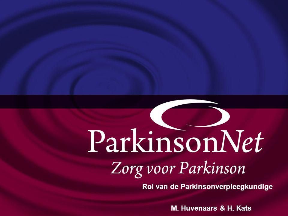 Optimale Parkinsonzorg Rol van de Parkinsonverpleegkundige M. Huvenaars & H. Kats
