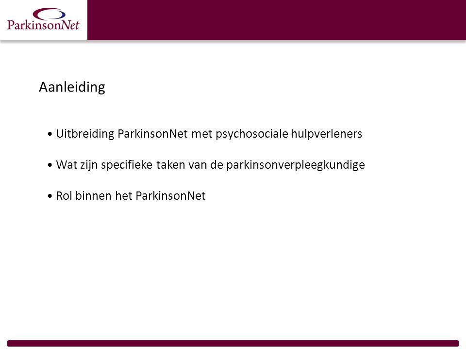 Aanleiding Uitbreiding ParkinsonNet met psychosociale hulpverleners Wat zijn specifieke taken van de parkinsonverpleegkundige Rol binnen het Parkinson