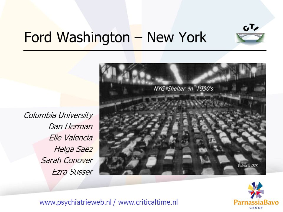 www.psychiatrieweb.nl / www.criticaltime.nl Ford Washington – New York Columbia University Dan Herman Elie Valencia Helga Saez Sarah Conover Ezra Susser