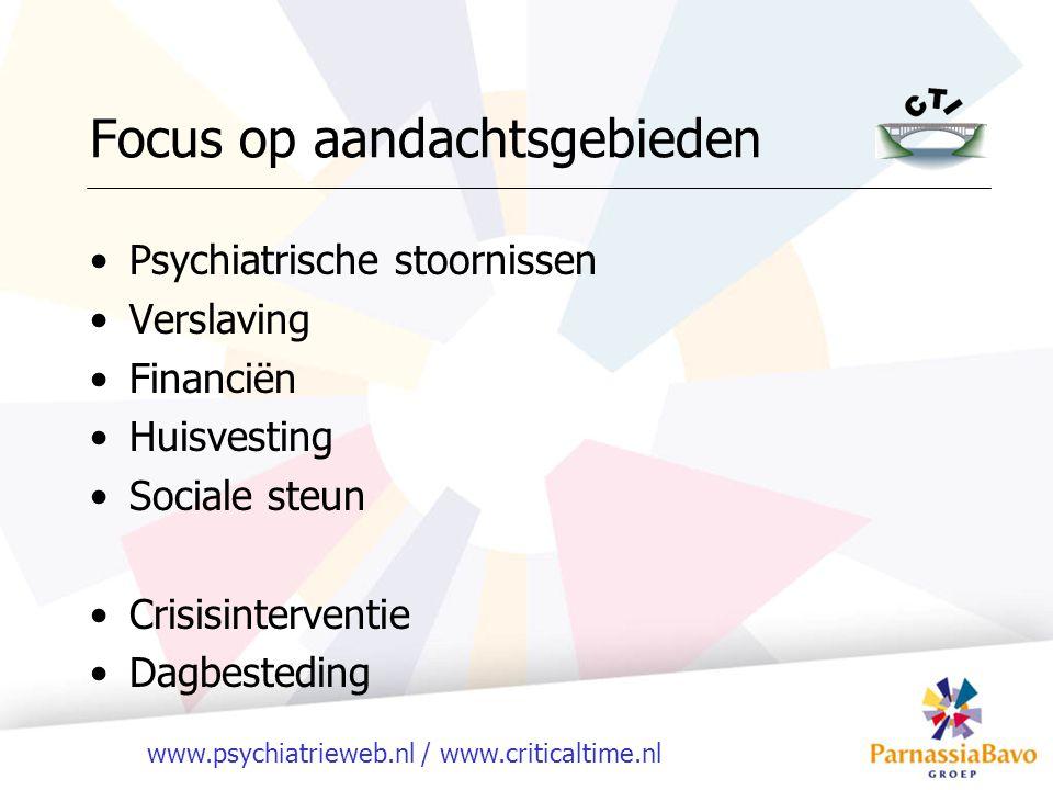 www.psychiatrieweb.nl / www.criticaltime.nl Focus op aandachtsgebieden Psychiatrische stoornissen Verslaving Financiën Huisvesting Sociale steun Crisisinterventie Dagbesteding