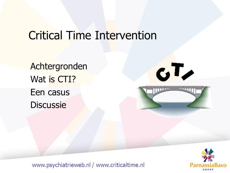 www.psychiatrieweb.nl / www.criticaltime.nl Critical Time Intervention Achtergronden Wat is CTI? Een casus Discussie