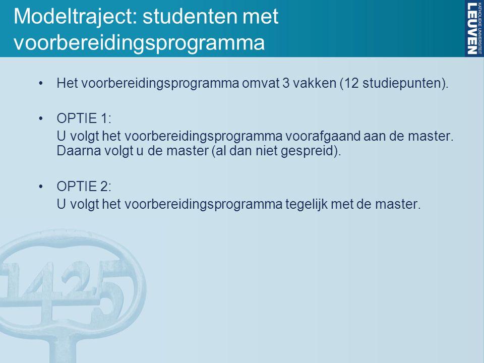 Modeltraject: studenten met voorbereidingsprogramma Het voorbereidingsprogramma omvat 3 vakken (12 studiepunten). OPTIE 1: U volgt het voorbereidingsp