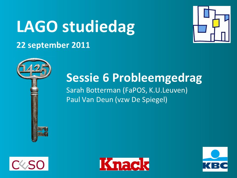 Sessie 6 Probleemgedrag Sarah Botterman (FaPOS, K.U.Leuven) Paul Van Deun (vzw De Spiegel) LAGO studiedag 22 september 2011