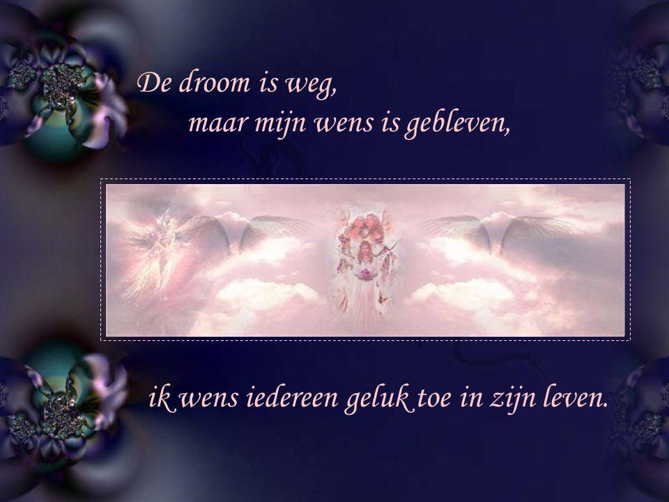 De droom is weg, maar mijn wens is gebleven, ik wens iedereen geluk toe in zijn leven.