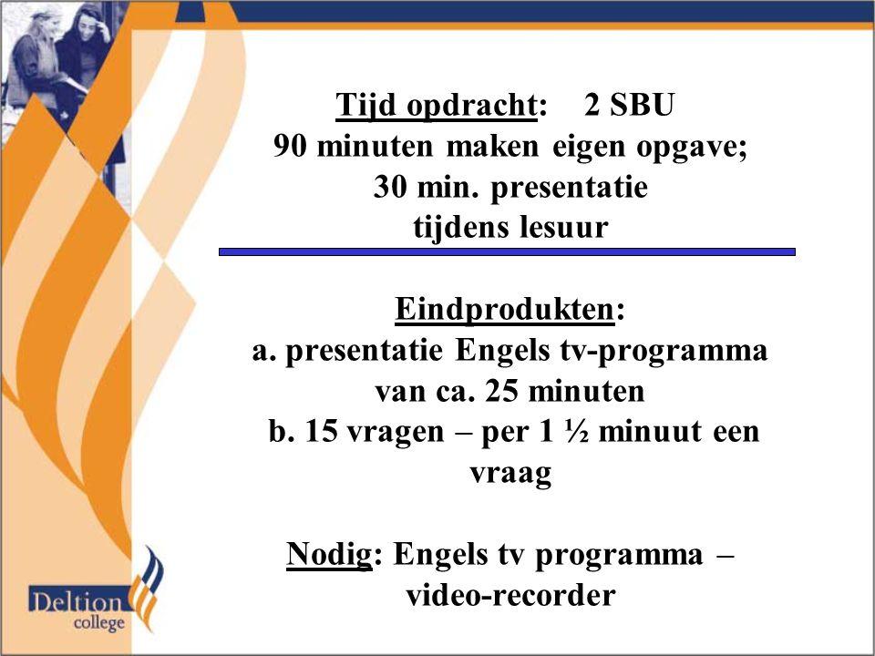 Tijd opdracht: 2 SBU 90 minuten maken eigen opgave; 30 min.