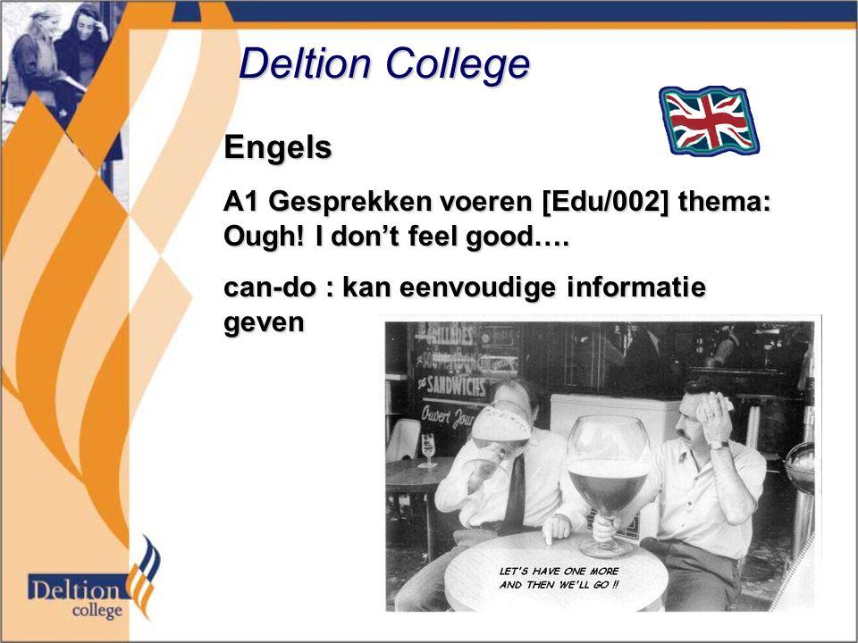 Deltion College Engels A1 Gesprekken voeren [Edu/002] thema: Ough! I don't feel good…. can-do : kan eenvoudige informatie geven
