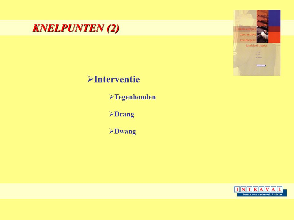 KNELPUNTEN (2)  Interventie  Tegenhouden  Drang  Dwang