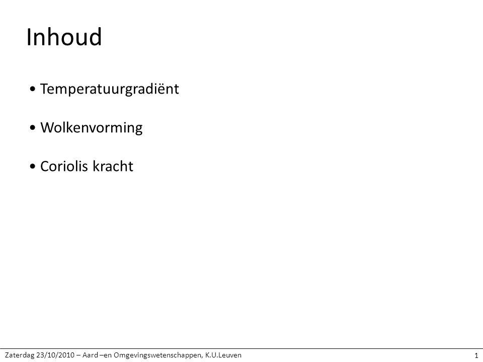 Zaterdag 23/10/2010 – Aard –en Omgevingswetenschappen, K.U.Leuven 1 Inhoud Temperatuurgradiënt Wolkenvorming Coriolis kracht