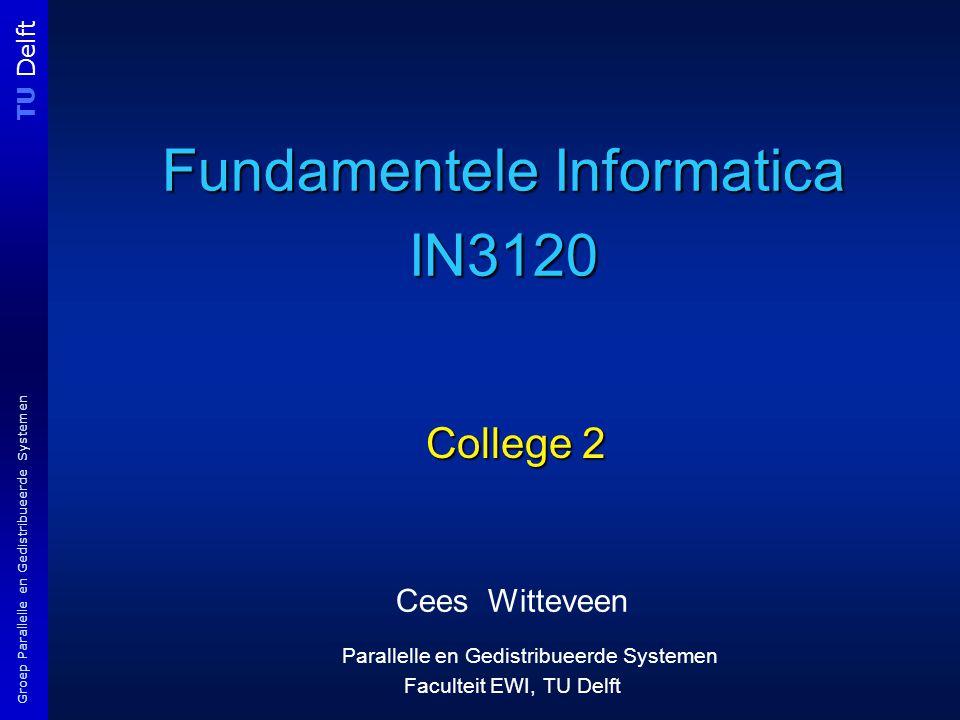 TU Delft Groep Parallelle en Gedistribueerde Systemen Fundamentele Informatica IN3120 Cees Witteveen Parallelle en Gedistribueerde Systemen Faculteit EWI, TU Delft College 2