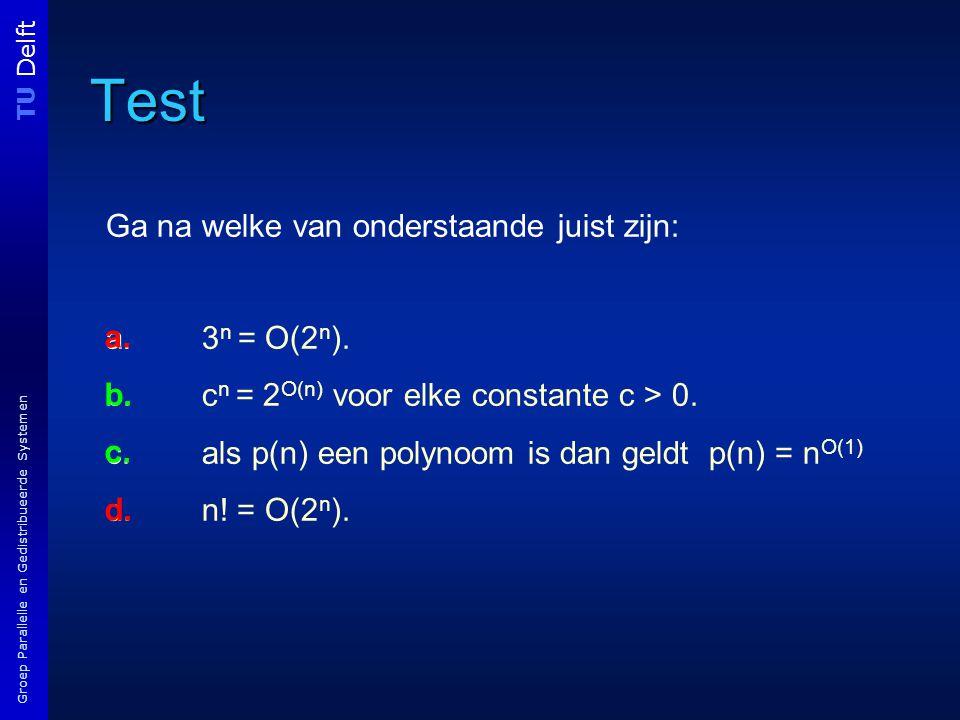 TU Delft Groep Parallelle en Gedistribueerde Systemen Test Ga na welke van onderstaande juist zijn: a.