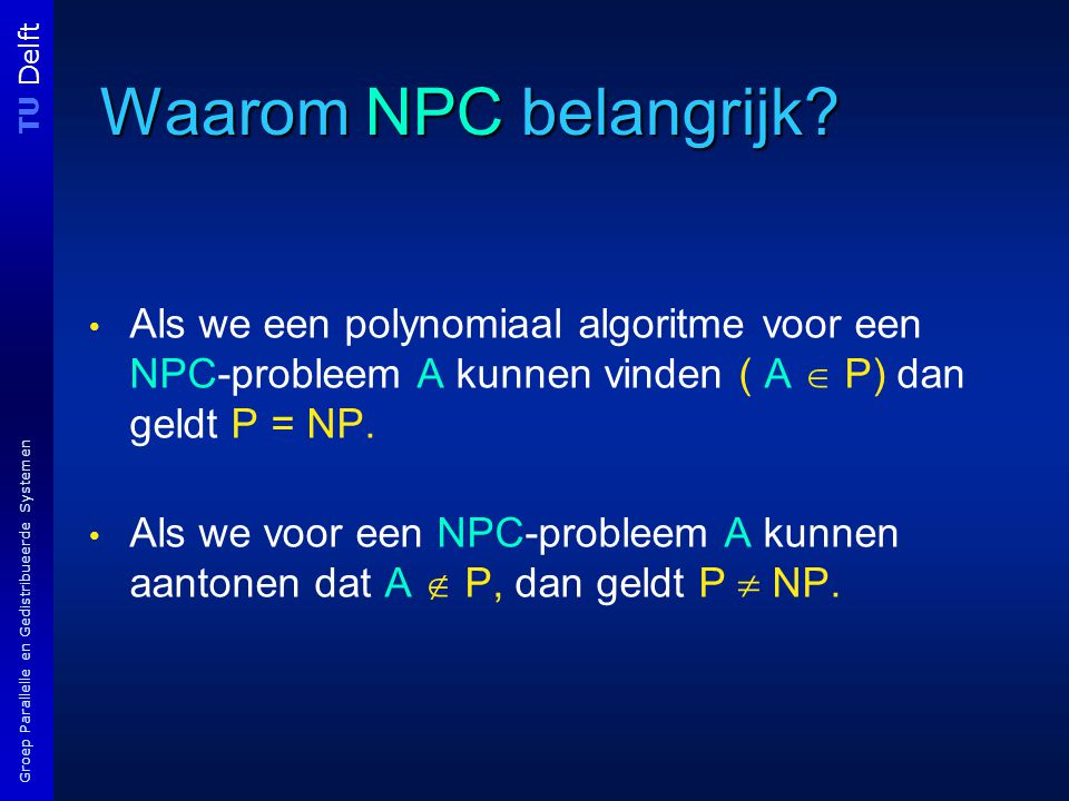 TU Delft Groep Parallelle en Gedistribueerde Systemen Waarom NPC belangrijk.