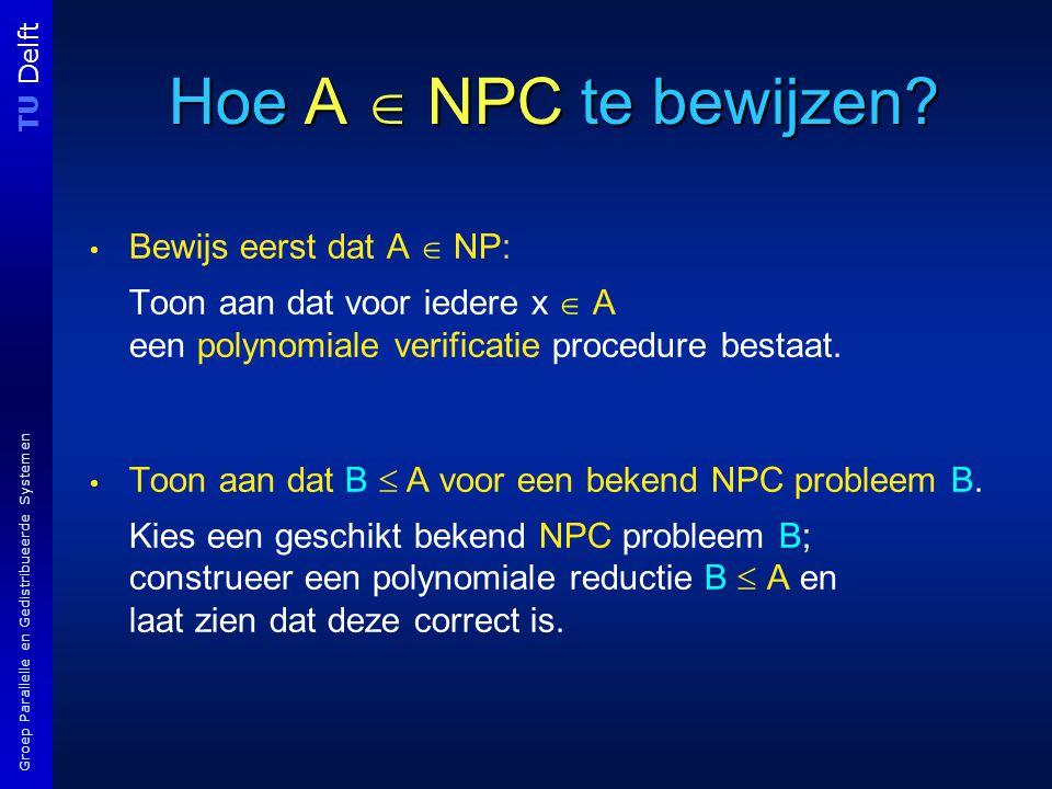 TU Delft Groep Parallelle en Gedistribueerde Systemen Hoe A  NPC te bewijzen.