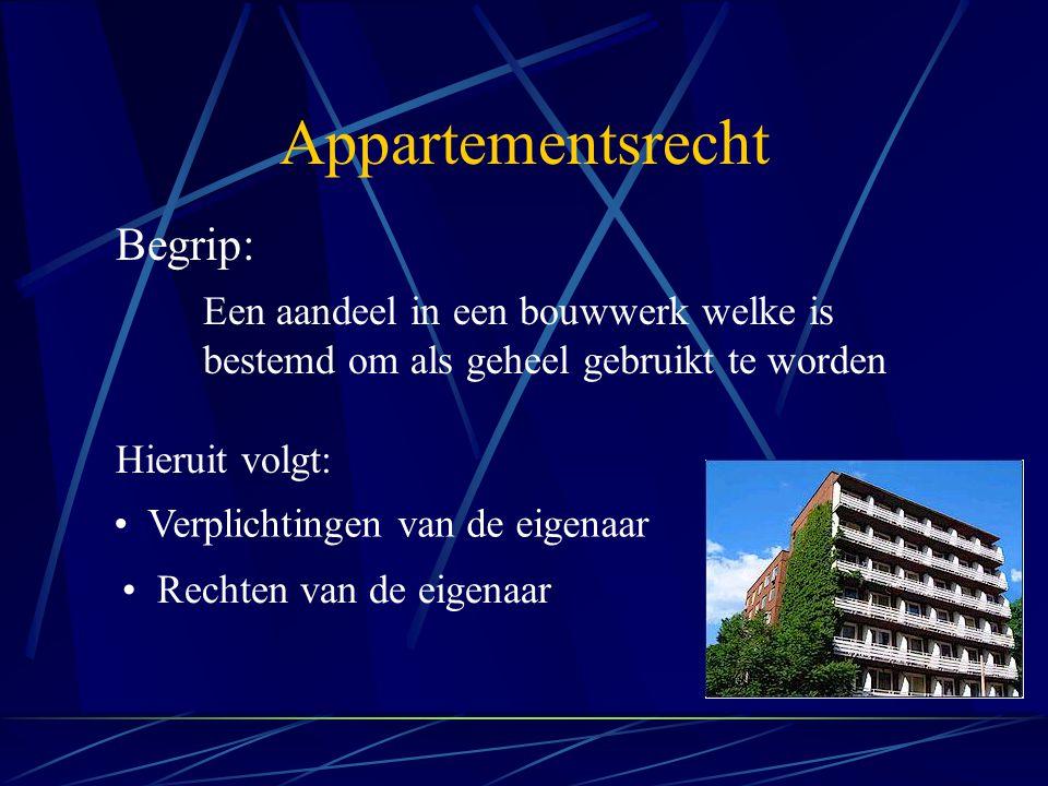 Appartementsrecht Verplichtingen van de eigenaar Rechten van de eigenaar Begrip: Een aandeel in een bouwwerk welke is bestemd om als geheel gebruikt t