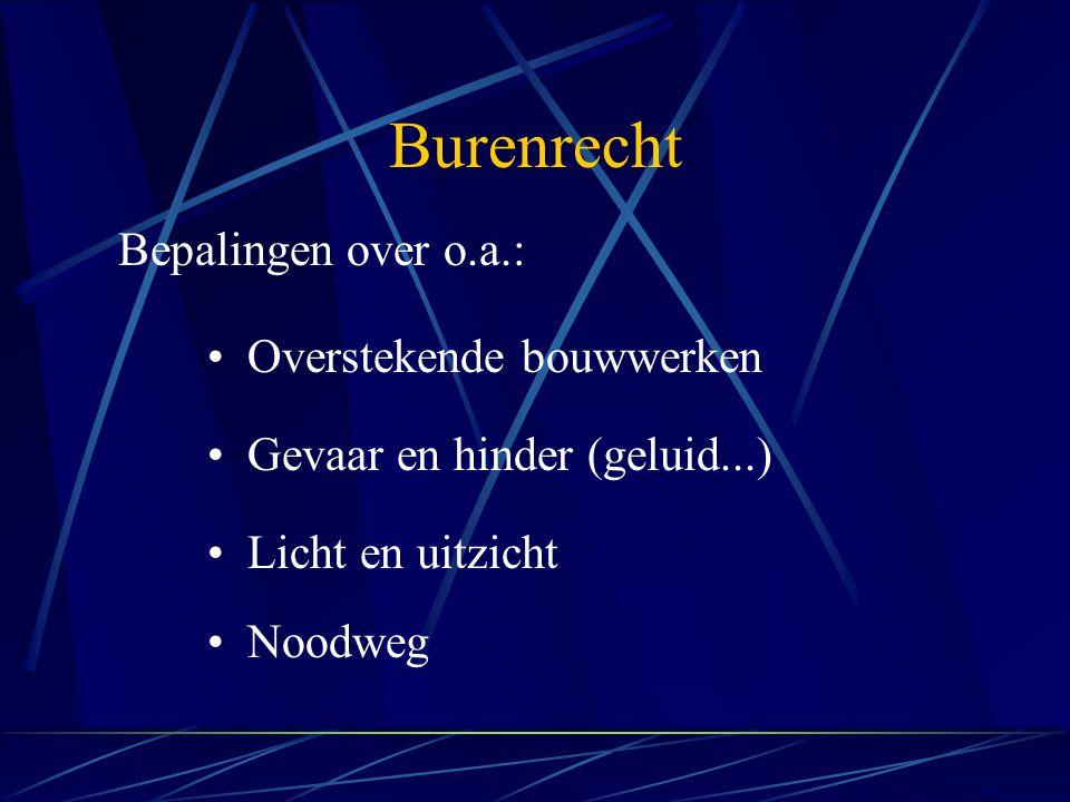 Bepalingen over o.a.: Burenrecht Overstekende bouwwerken Gevaar en hinder (geluid...) Licht en uitzicht Noodweg