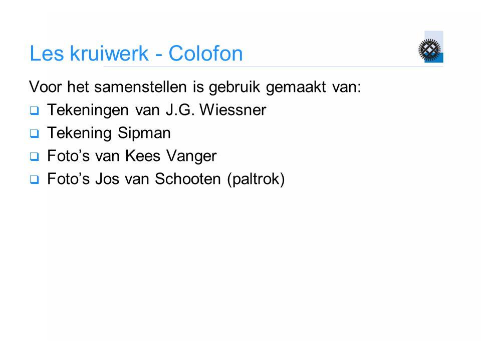 Les kruiwerk - Colofon Voor het samenstellen is gebruik gemaakt van:  Tekeningen van J.G.