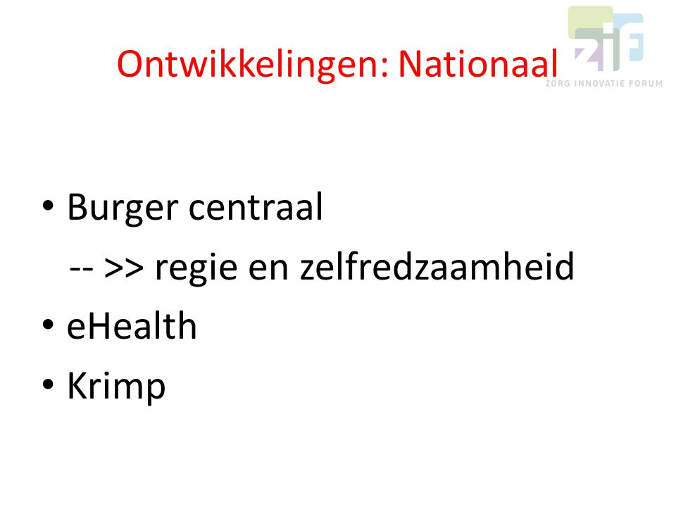 Ontwikkelingen: Nationaal Burger centraal -- >> regie en zelfredzaamheid eHealth Krimp