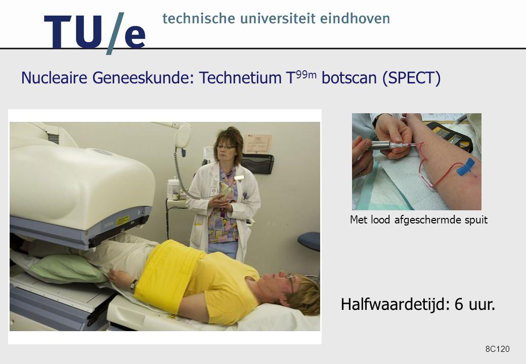 8C120 Nucleaire Geneeskunde: Technetium T 99m botscan (SPECT) Halfwaardetijd: 6 uur.