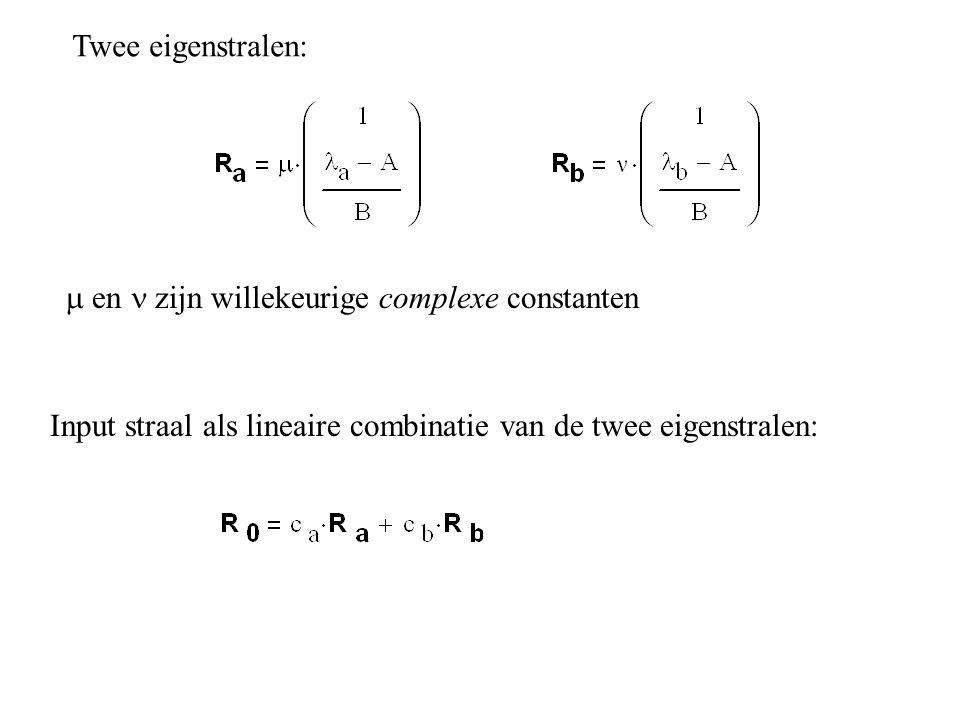 Input straal als lineaire combinatie van de twee eigenstralen: Twee eigenstralen:  en zijn willekeurige complexe constanten