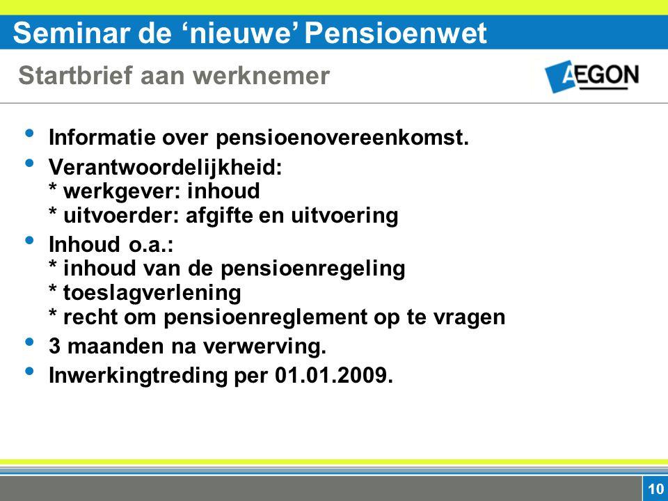 Seminar de 'nieuwe' Pensioenwet 10 Startbrief aan werknemer Informatie over pensioenovereenkomst.