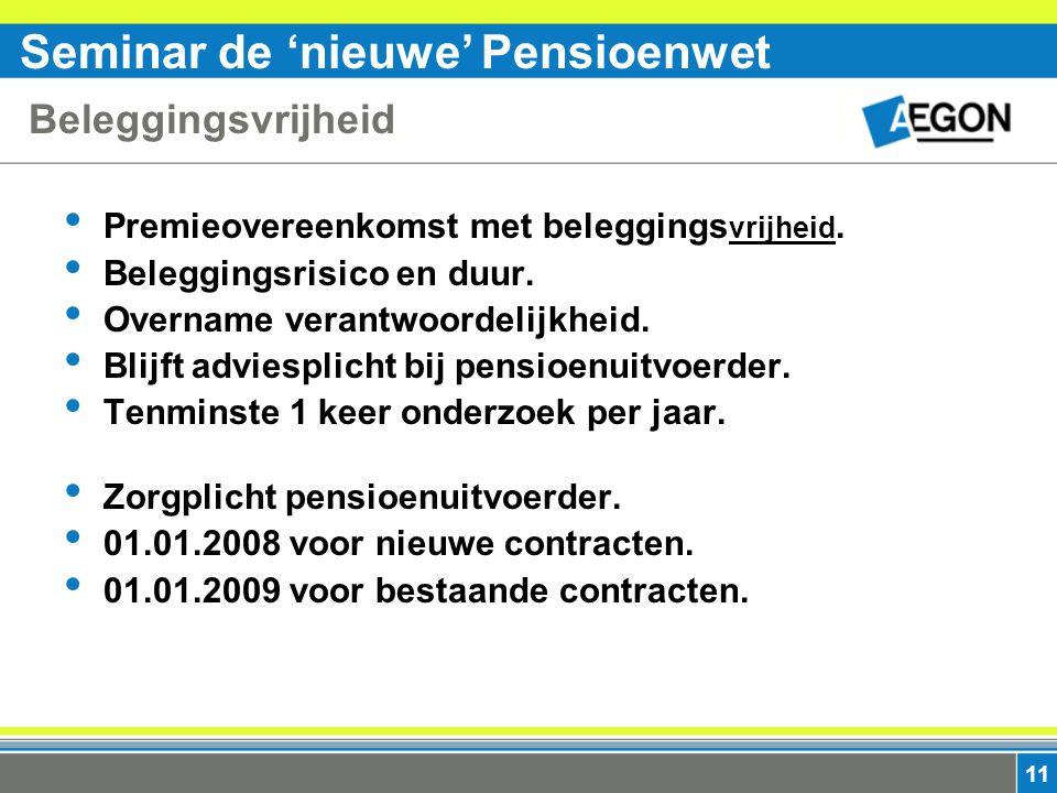 Seminar de 'nieuwe' Pensioenwet 11 Beleggingsvrijheid Premieovereenkomst met beleggings vrijheid.