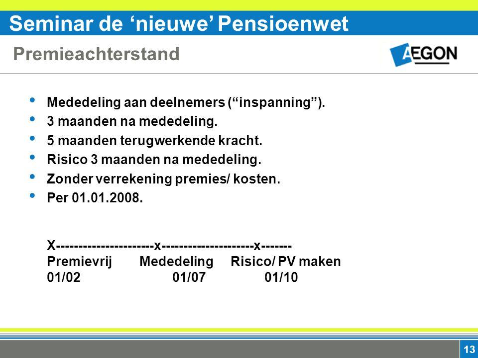 Seminar de 'nieuwe' Pensioenwet 13 Premieachterstand Mededeling aan deelnemers ( inspanning ).