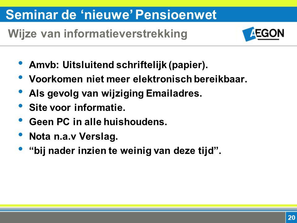 Seminar de 'nieuwe' Pensioenwet 20 Wijze van informatieverstrekking Amvb: Uitsluitend schriftelijk (papier).