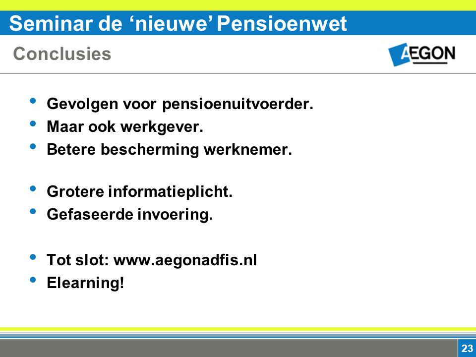 Seminar de 'nieuwe' Pensioenwet 23 Conclusies Gevolgen voor pensioenuitvoerder.