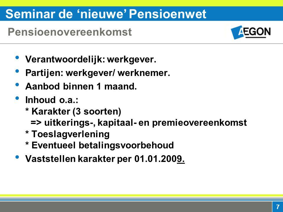 Seminar de 'nieuwe' Pensioenwet 7 Pensioenovereenkomst Verantwoordelijk: werkgever.