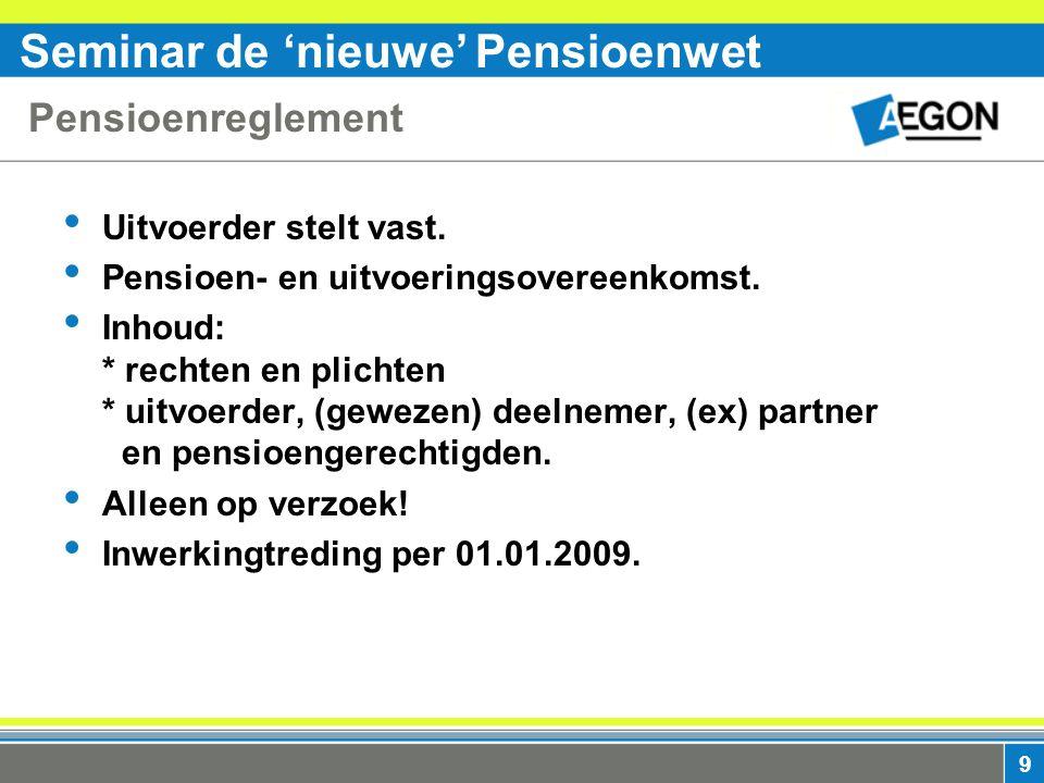 Seminar de 'nieuwe' Pensioenwet 9 Pensioenreglement Uitvoerder stelt vast.